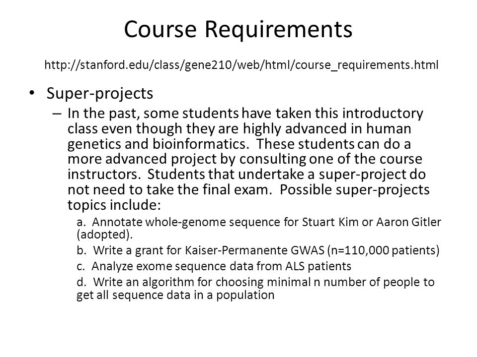 Course Requirements http://stanford.edu/class/gene210/web/html/course_requirements.html Super-projects – In the past, some students have taken this in
