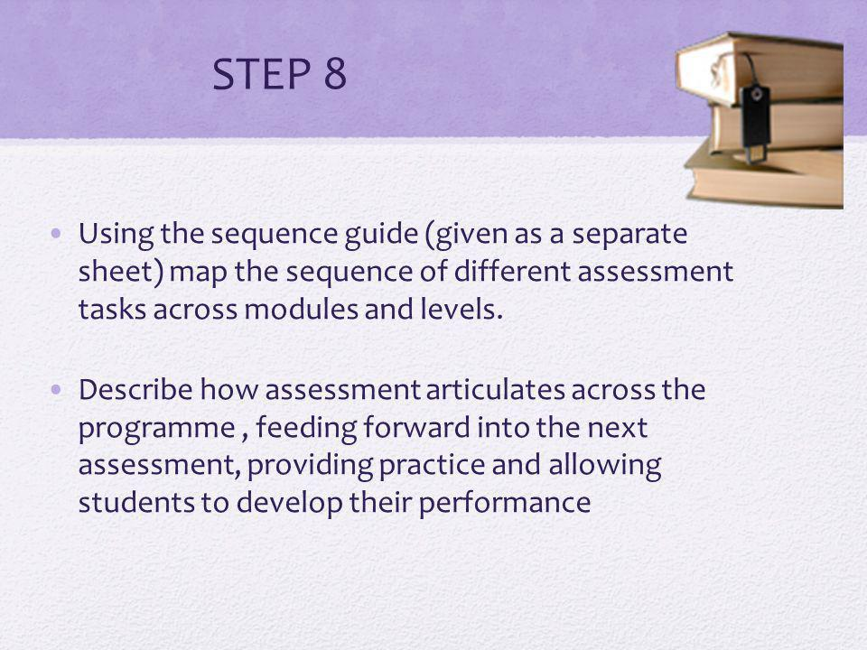 STEP 8 Using the sequence guide (given as a separate sheet) map the sequence of different assessment tasks across modules and levels.