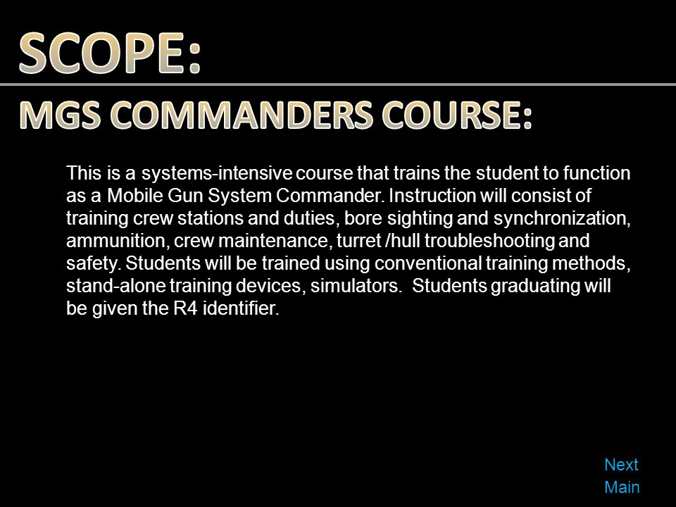 This is a systems-intensive course that trains the student to function as a Mobile Gun System Commander. Instruction will consist of training crew sta