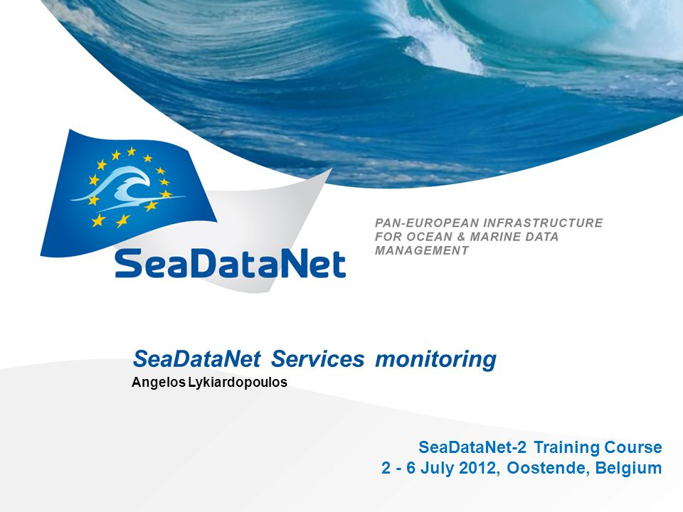 SeaDataNet Services monitoring Angelos Lykiardopoulos SeaDataNet-2 Training Course 2 - 6 July 2012, Oostende, Belgium
