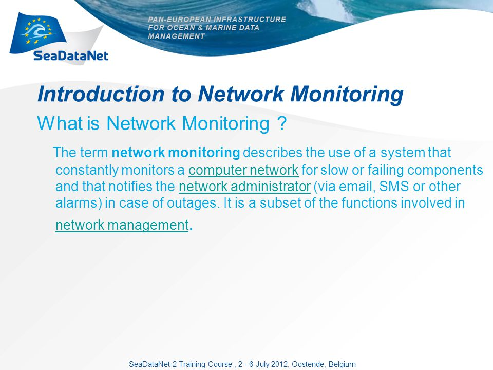 SeaDataNet-2 Training Course, 2 - 6 July 2012, Oostende, Belgium Introduction to Network Monitoring What is Network Monitoring .
