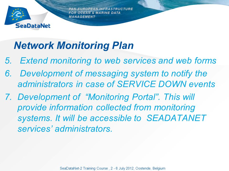 SeaDataNet-2 Training Course, 2 - 6 July 2012, Oostende, Belgium Network Monitoring Plan 5.
