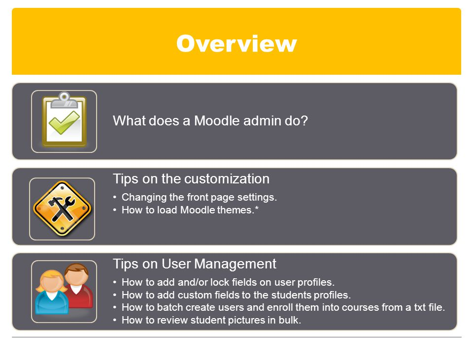 Overview What does a Moodle admin do. Tips on the customization Changing the front page settings.