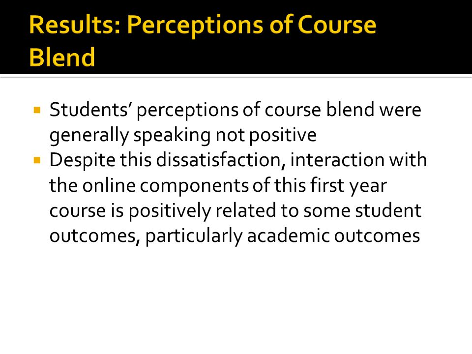 Despite this dissatisfaction, interaction with the online components of this first year course is positively related to some student outcomes, particularly academic outcomes