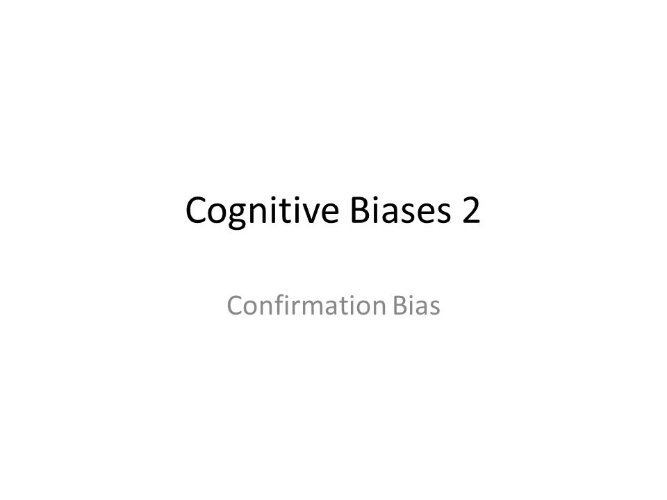 Cognitive Biases 2 Confirmation Bias