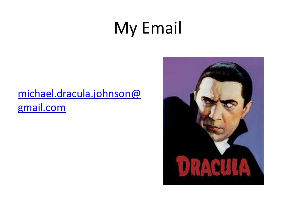 My Email michael.dracula.johnson@ gmail.com