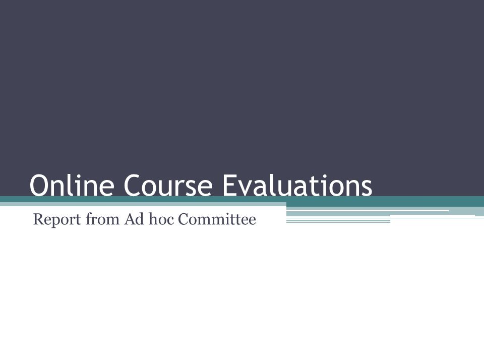 Online Course Evaluations Report from Ad hoc Committee