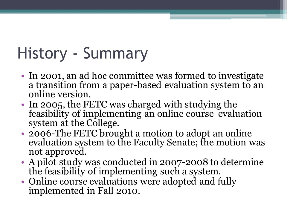 History - Summary In 2001, an ad hoc committee was formed to investigate a transition from a paper-based evaluation system to an online version.