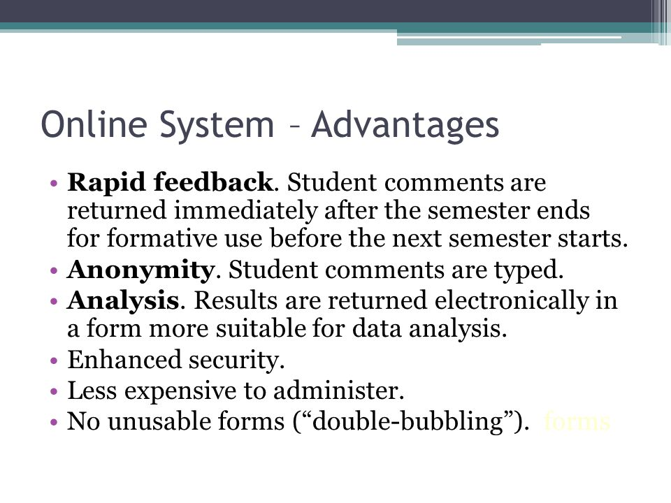 Online System – Advantages Rapid feedback.
