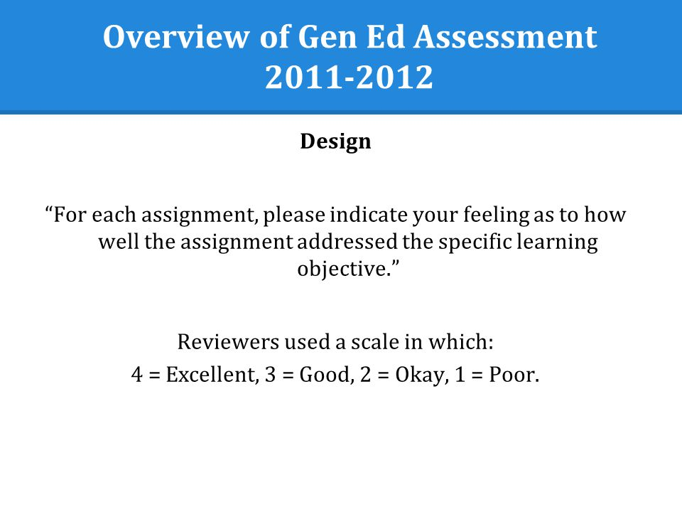 Overview of Gen Ed Assessment Design For each assignment, please indicate your feeling as to how well the assignment addressed the specific learning objective.