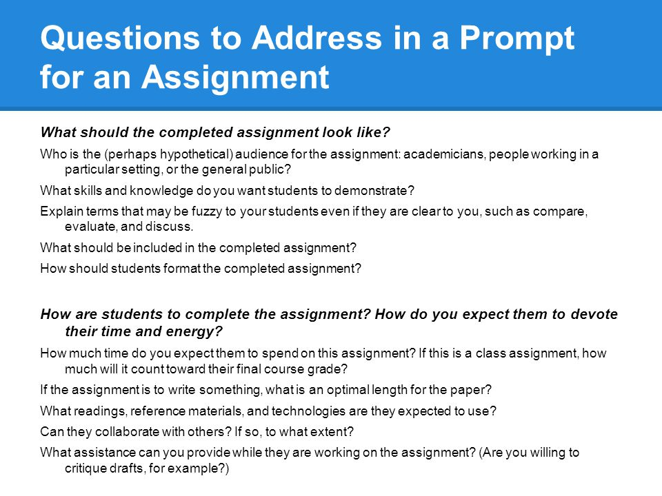 Questions to Address in a Prompt for an Assignment What should the completed assignment look like.
