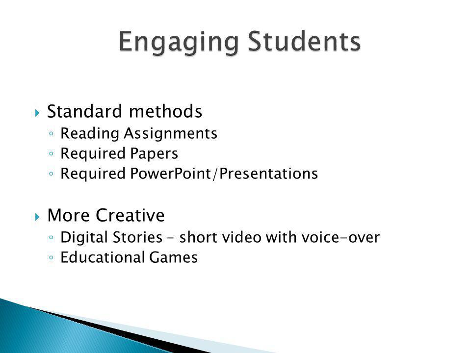 Standard methods Reading Assignments Required Papers Required PowerPoint/Presentations More Creative Digital Stories – short video with voice-over Educational Games