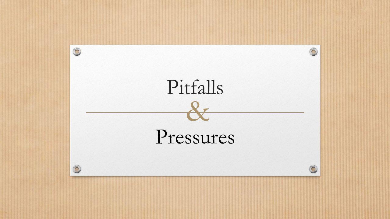 Pitfalls Pressures &