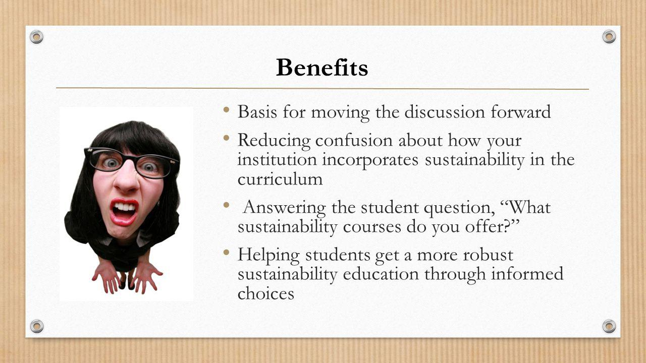 Basis for moving the discussion forward Reducing confusion about how your institution incorporates sustainability in the curriculum Answering the student question, What sustainability courses do you offer.