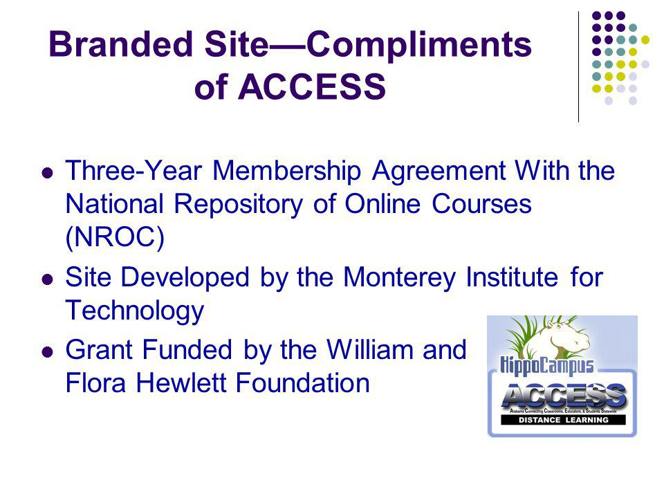 Branded SiteCompliments of ACCESS Three-Year Membership Agreement With the National Repository of Online Courses (NROC) Site Developed by the Monterey Institute for Technology Grant Funded by the William and Flora Hewlett Foundation