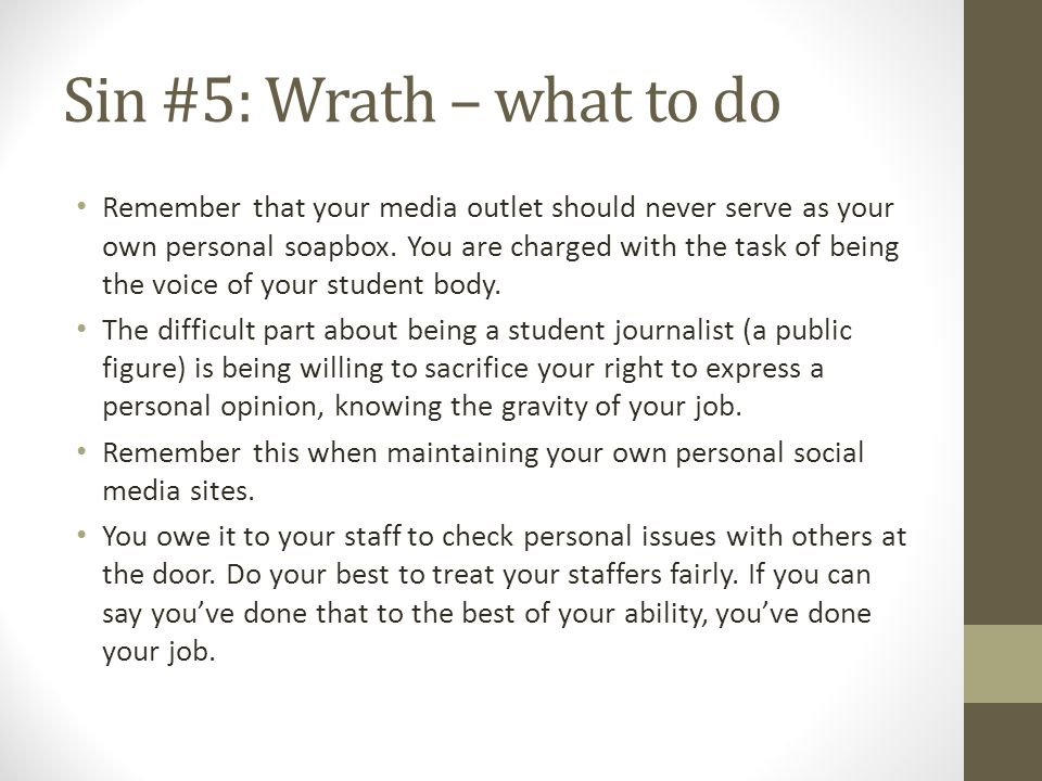 Sin #5: Wrath – what to do Remember that your media outlet should never serve as your own personal soapbox.