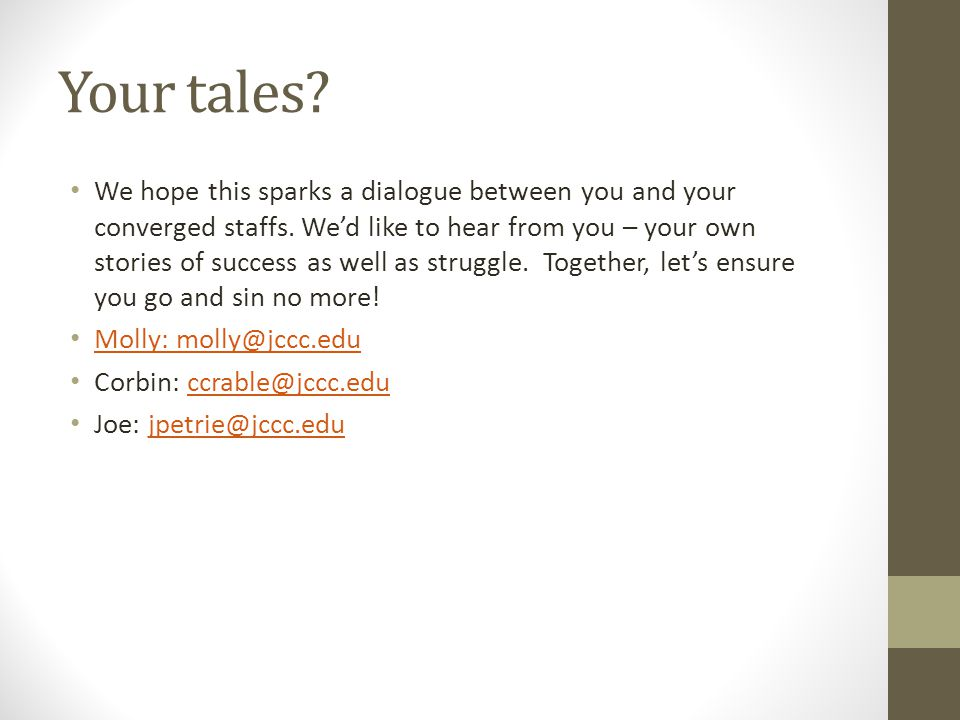 Your tales. We hope this sparks a dialogue between you and your converged staffs.