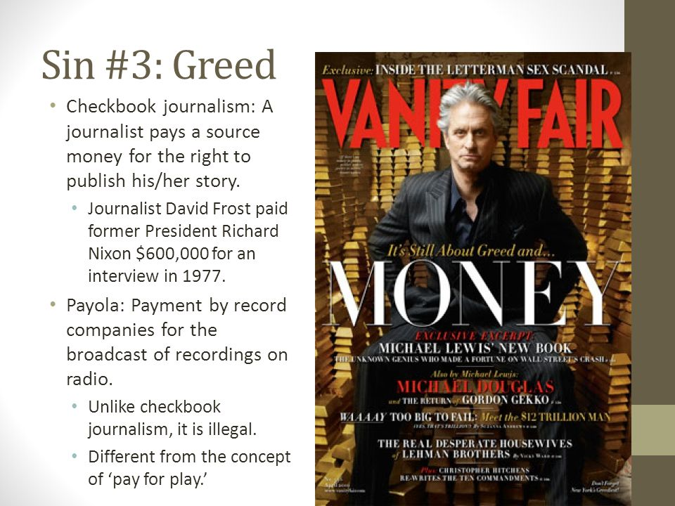 Sin #3: Greed Checkbook journalism: A journalist pays a source money for the right to publish his/her story.