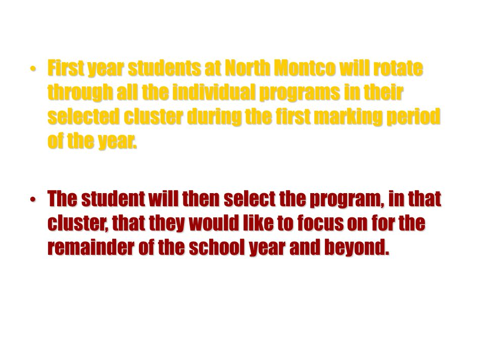 First year students at North Montco will rotate through all the individual programs in their selected cluster during the first marking period of the year.