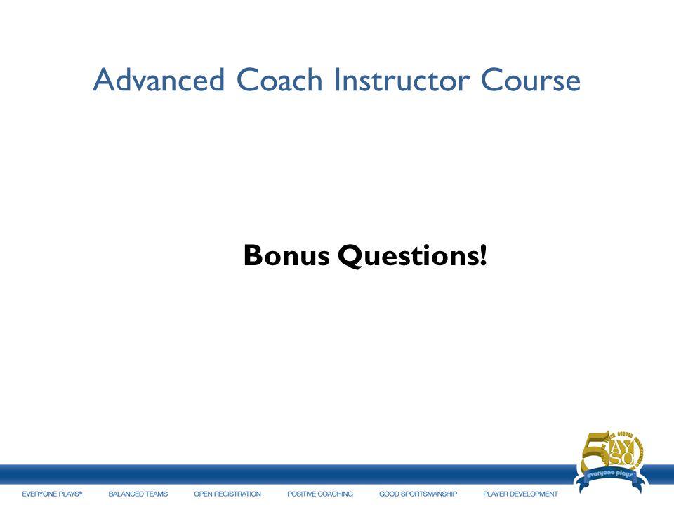 Advanced Coach Instructor Course Bonus Questions!