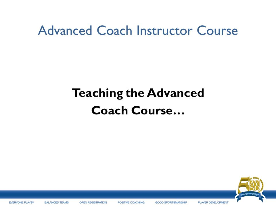 Advanced Coach Instructor Course Teaching the Advanced Coach Course…