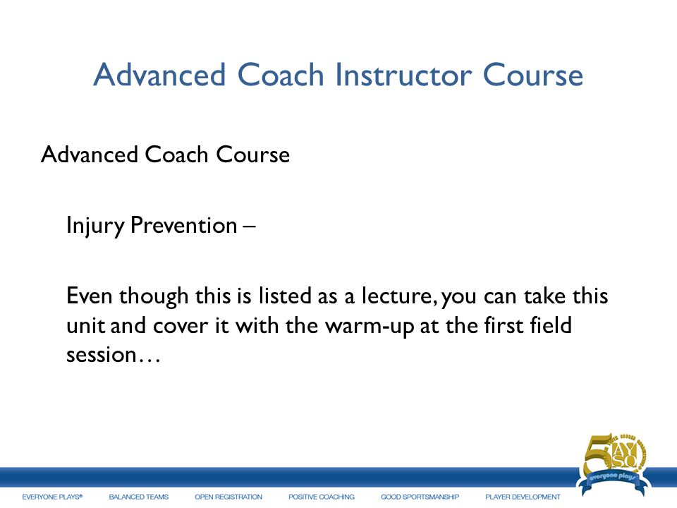 Advanced Coach Instructor Course Advanced Coach Course Injury Prevention – Even though this is listed as a lecture, you can take this unit and cover i