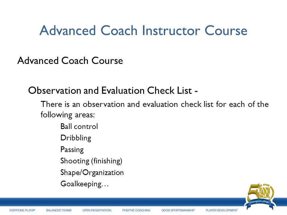 Advanced Coach Instructor Course Advanced Coach Course Observation and Evaluation Check List - There is an observation and evaluation check list for e