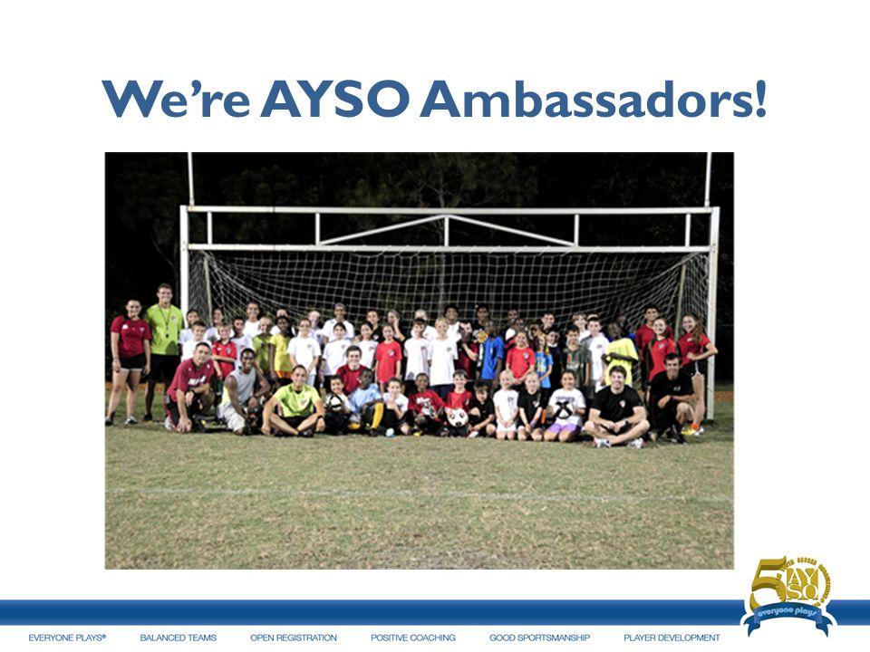 Were AYSO Ambassadors!