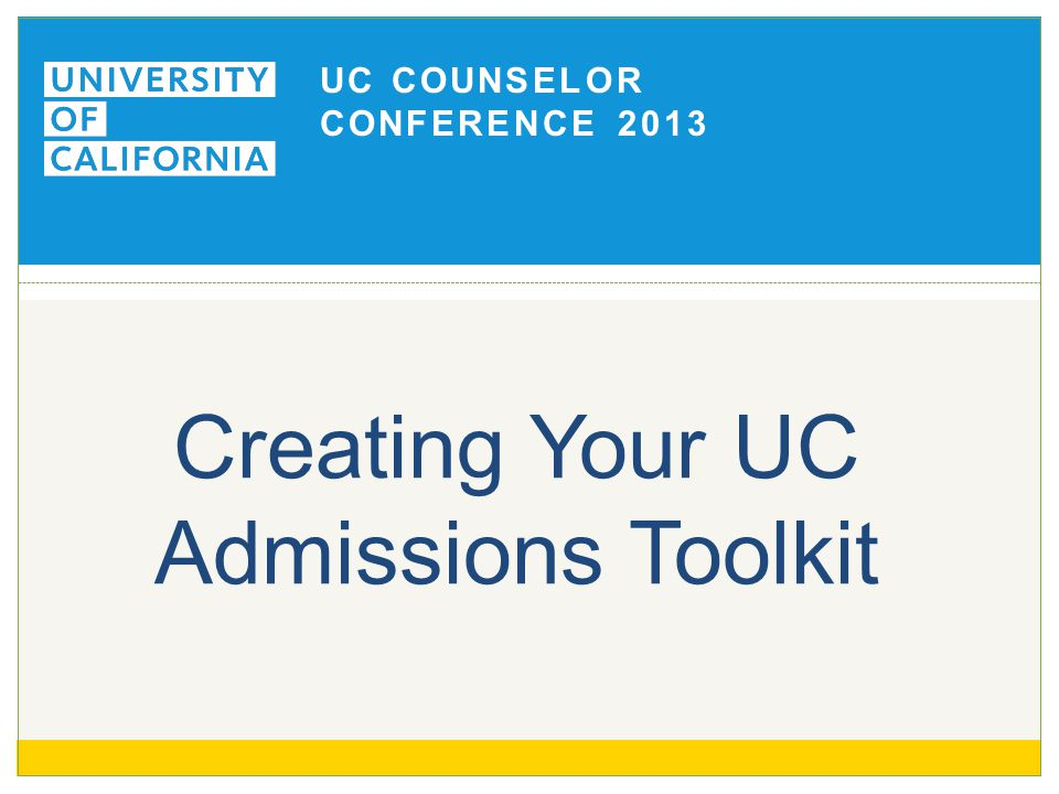 Counselor Resources for all 4 years admission.universityofcalifornia.edu /counselors/ 22