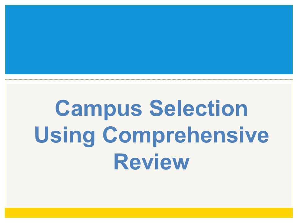 Campus Selection Using Comprehensive Review