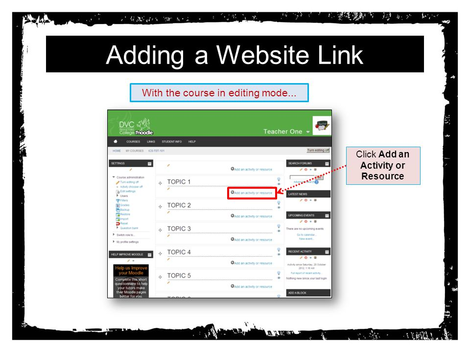 Adding a Website Link Click Add an Activity or Resource With the course in editing mode...