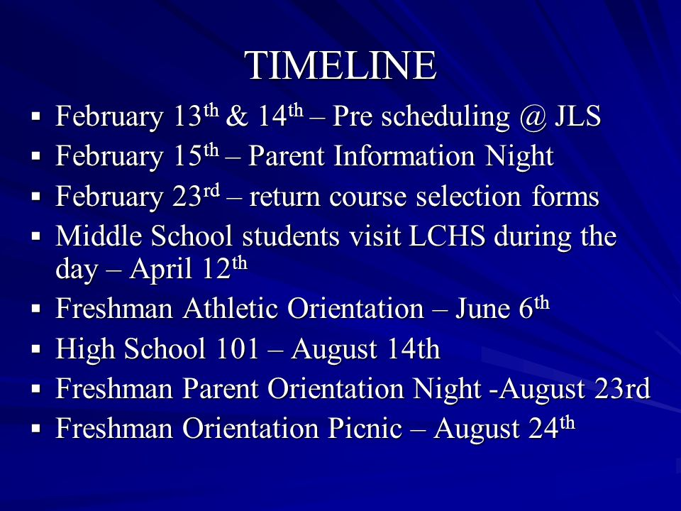 TIMELINE February 13 th & 14 th – Pre scheduling @ JLS February 13 th & 14 th – Pre scheduling @ JLS February 15 th – Parent Information Night Februar