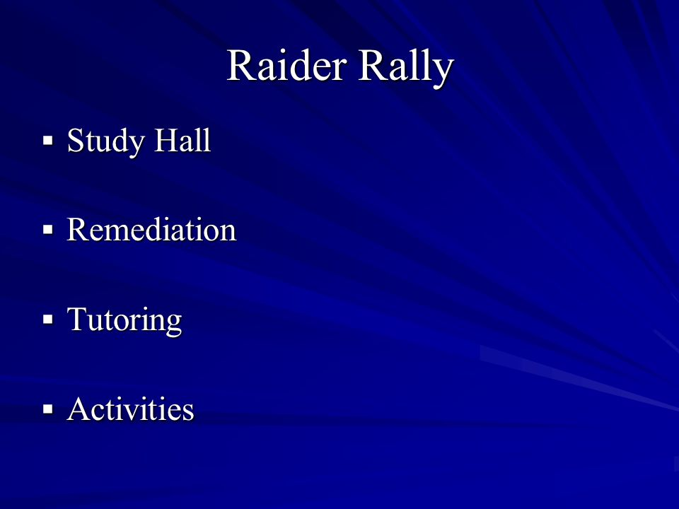 Raider Rally Study Hall Study Hall Remediation Remediation Tutoring Tutoring Activities Activities