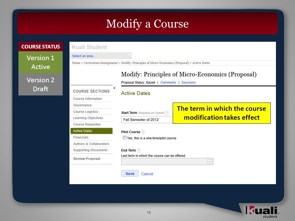 13 Modify a Course COURSE STATUS Version 1 Active Version 2 Draft The term in which the course modification takes effect