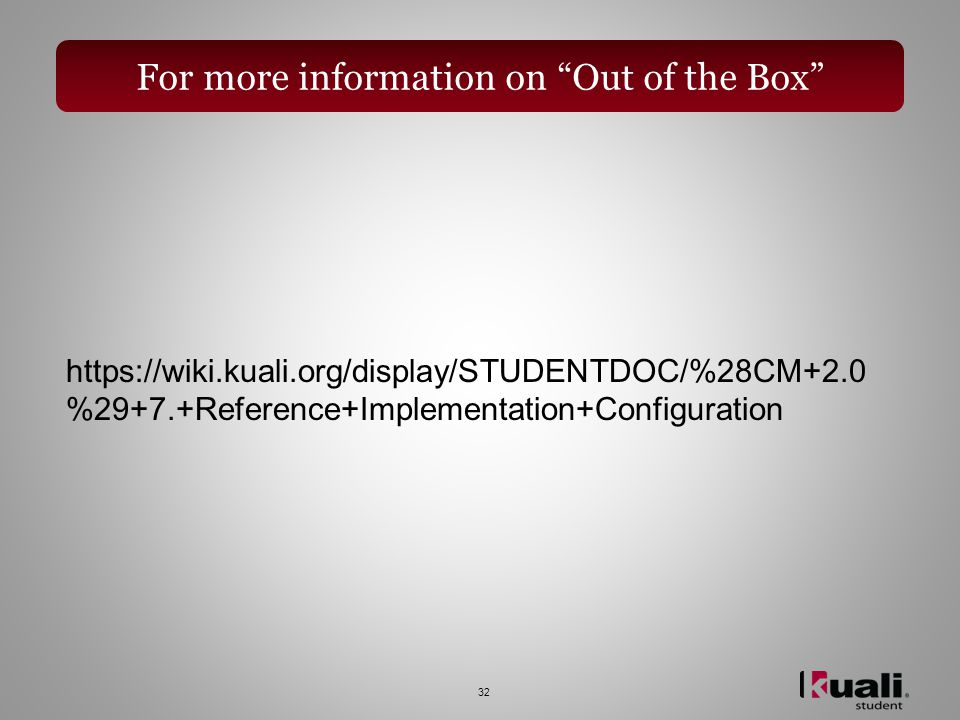 32 https://wiki.kuali.org/display/STUDENTDOC/%28CM+2.0 %29+7.+Reference+Implementation+Configuration For more information on Out of the Box