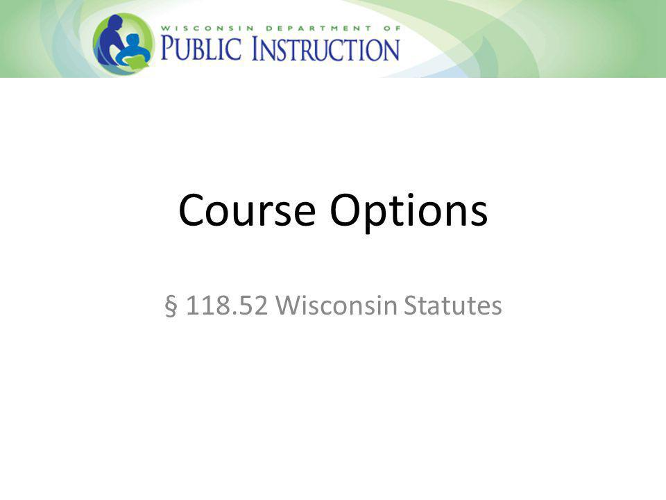 Course Options § 118.52 Wisconsin Statutes