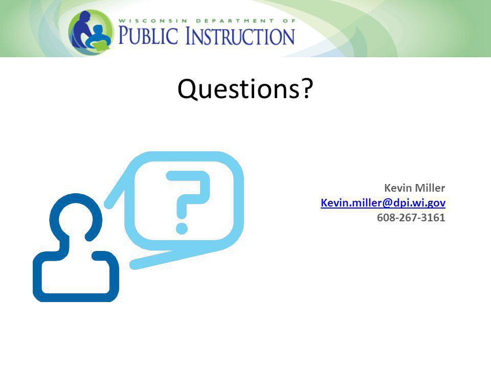 Questions? Kevin Miller Kevin.miller@dpi.wi.gov 608-267-3161