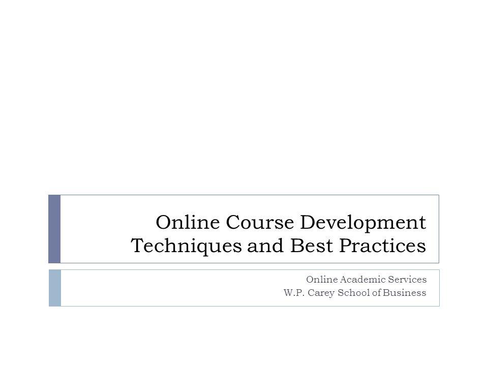 Online Course Development Techniques and Best Practices Online Academic Services W.P.