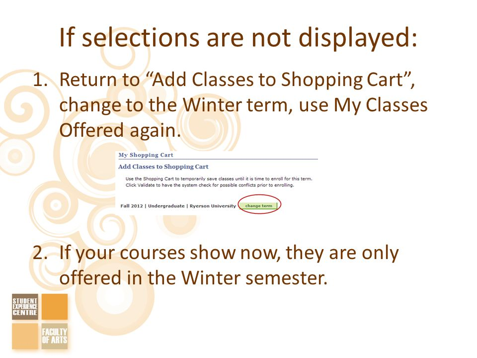 If selections are not displayed: 1.Return to Add Classes to Shopping Cart, change to the Winter term, use My Classes Offered again.