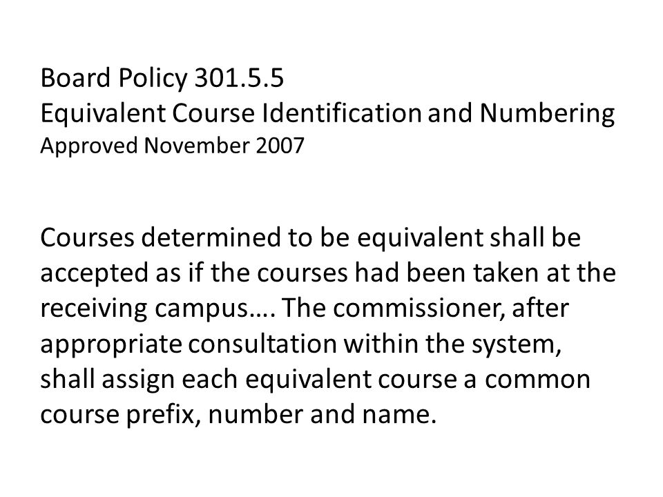 Board Policy Equivalent Course Identification and Numbering Approved November 2007 Courses determined to be equivalent shall be accepted as if the courses had been taken at the receiving campus….