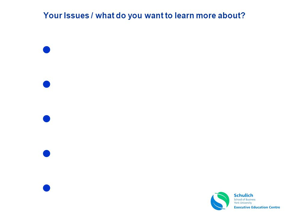 Your Issues / what do you want to learn more about?