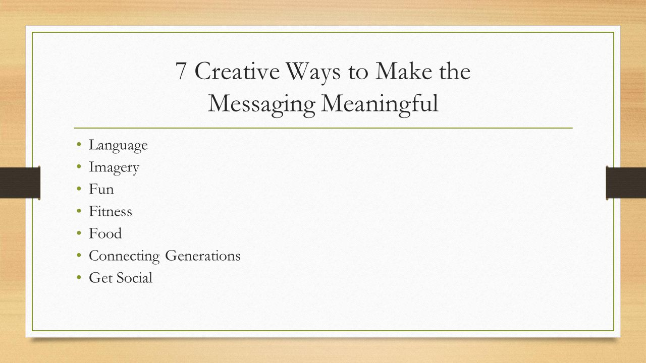 7 Creative Ways to Make the Messaging Meaningful Language Imagery Fun Fitness Food Connecting Generations Get Social