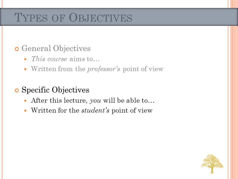 General Objectives This course aims to… Written from the professors point of view Specific Objectives After this lecture, you will be able to… Written