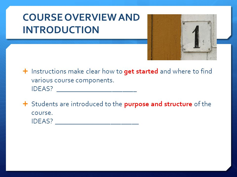COURSE OVERVIEW AND INTRODUCTION Instructions make clear how to get started and where to find various course components. IDEAS? ______________________