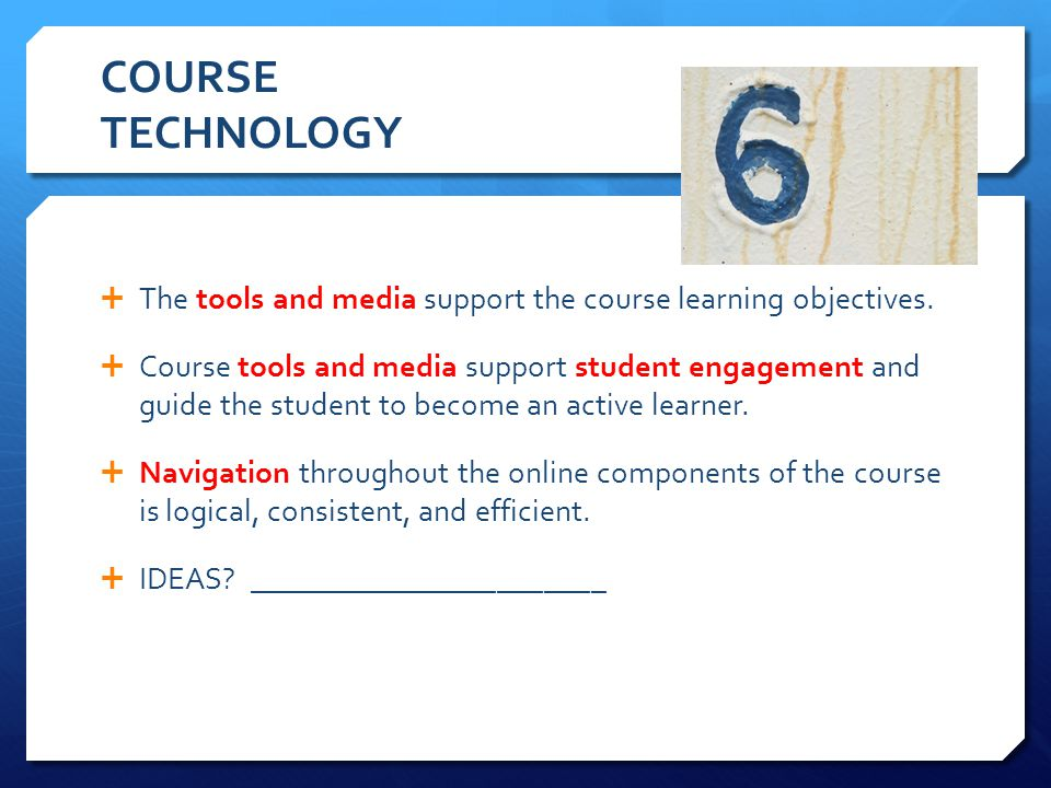 COURSE TECHNOLOGY The tools and media support the course learning objectives. Course tools and media support student engagement and guide the student