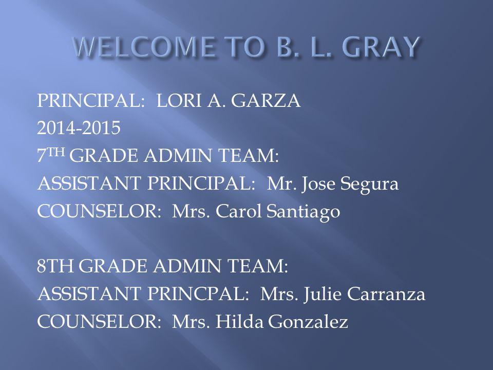 PRINCIPAL: LORI A. GARZA 2014-2015 7 TH GRADE ADMIN TEAM: ASSISTANT PRINCIPAL: Mr.