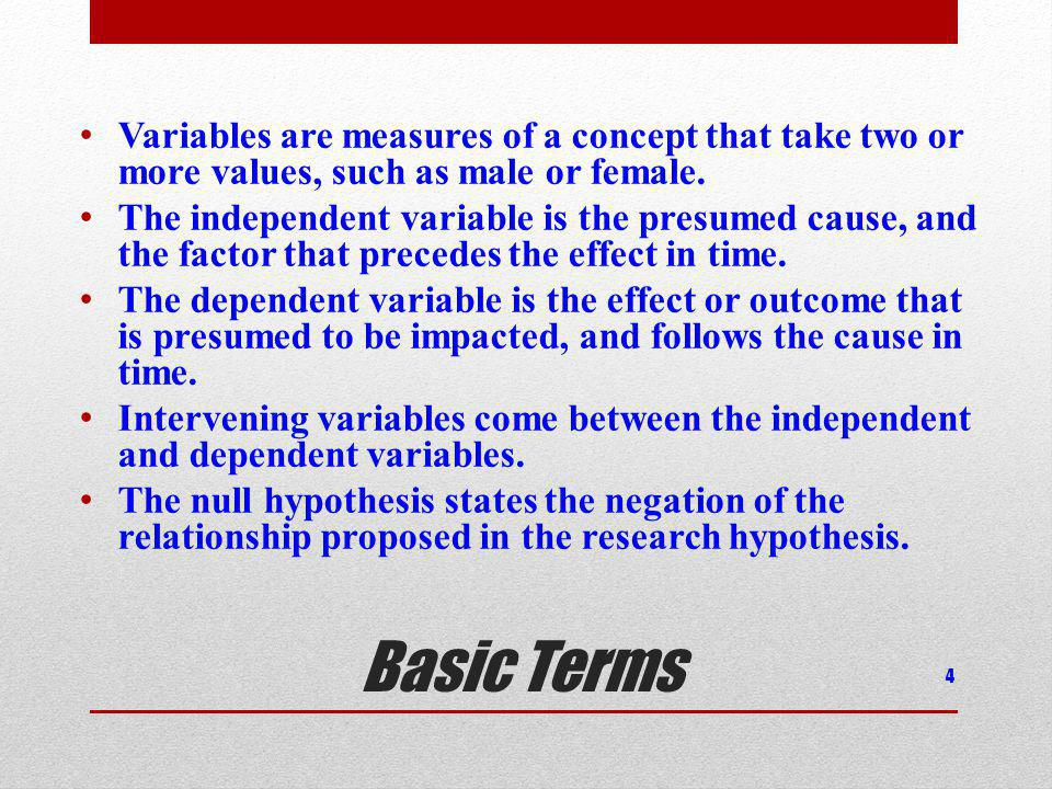 Basic Terms Variables are measures of a concept that take two or more values, such as male or female.