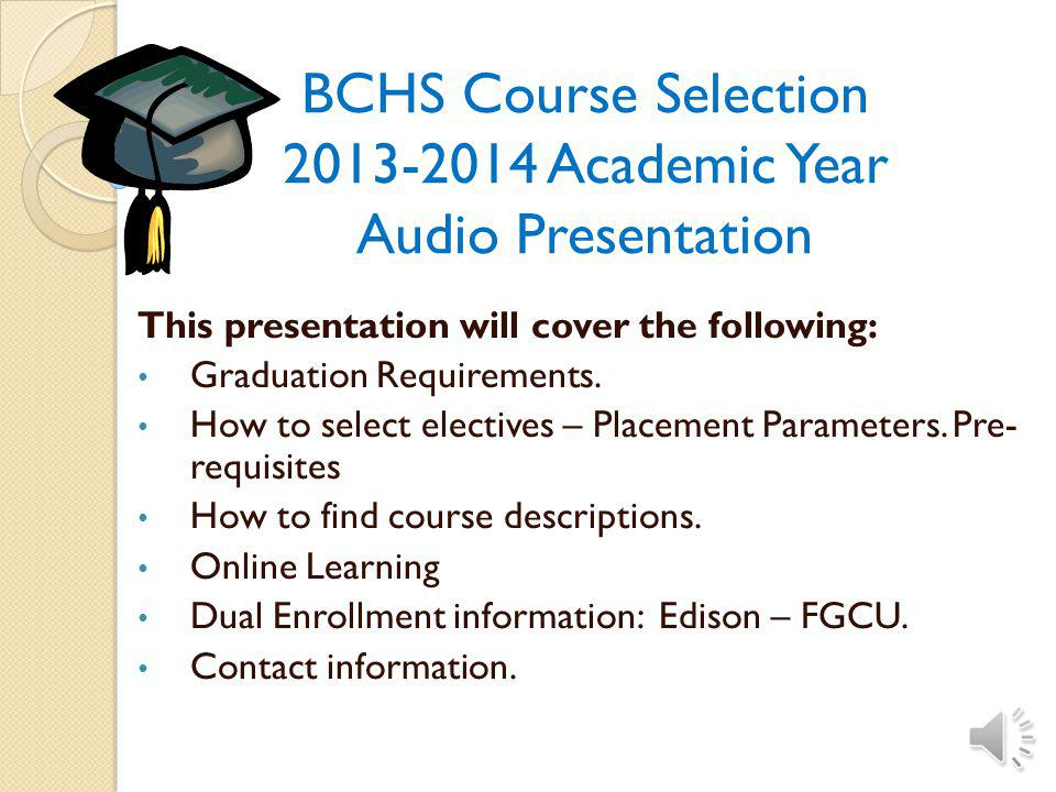 BCHS Course Selection 2013-2014 Academic Year Audio Presentation This presentation will cover the following: Graduation Requirements.