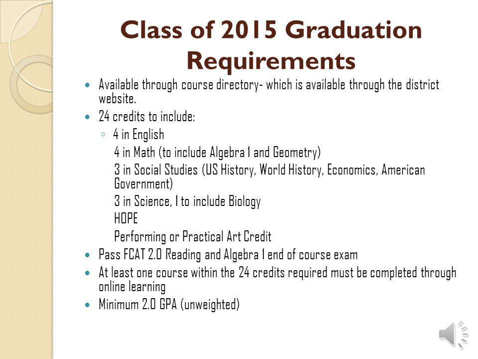 Class of 2014 Graduation requirements: Available through course directory- which is available through the district website.