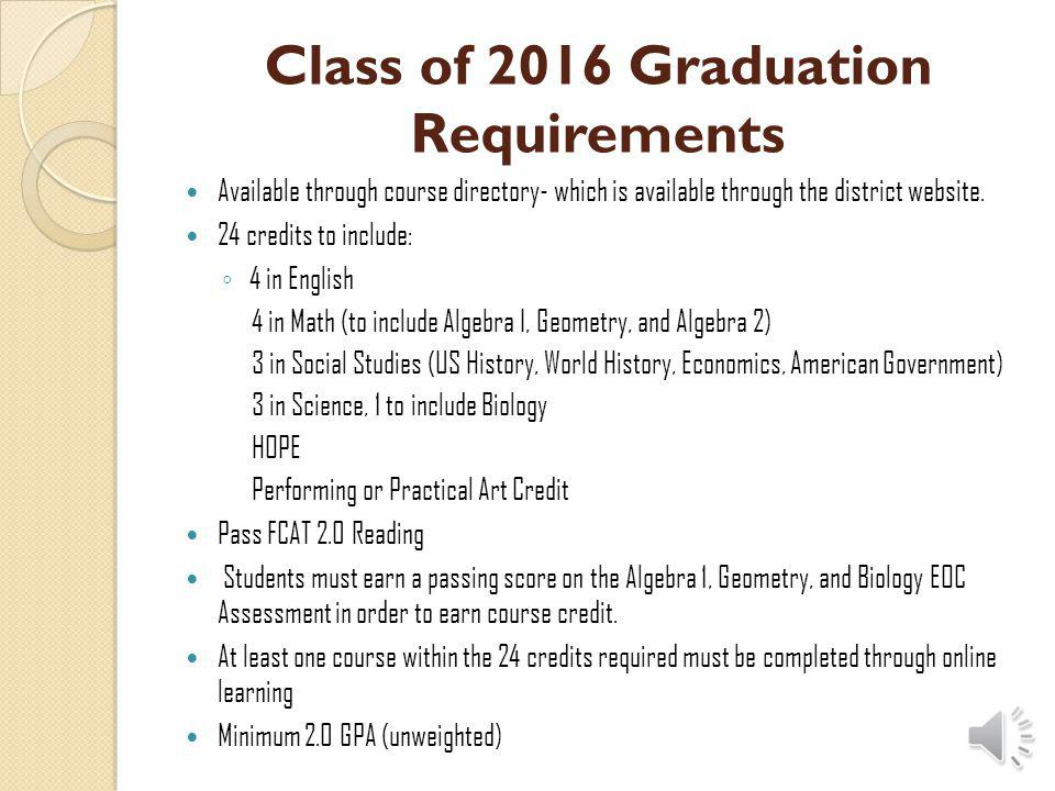 Class of 2016 Graduation Requirements Available through course directory- which is available through the district website.
